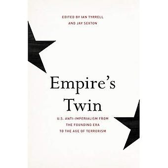 Empire's Twin: U.S. Anti-imperialism from the Founding Era to the Age of Terrorism (The United States in the World)