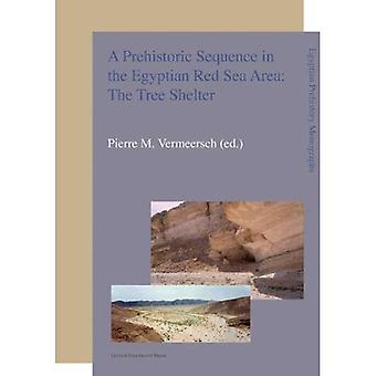 A Holocene Prehistoric Sequence in the Egyptian Red Sea Area: The Tree Shelter (Egyptian Prehistory Monographs)