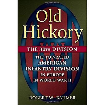Old Hickory: La divisione 30: la divisione di fanteria americana votati in Europa nella seconda guerra mondiale