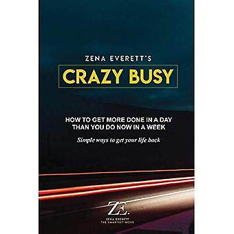 Crazy Busy: How to Get More Done in a Day Than You Do Now in a Week