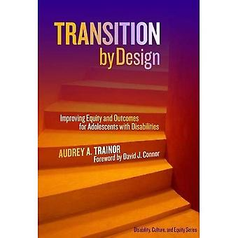Transition by Design: Improving Equity and Outcomes for Adolescents with Disabilities (Disability, Culture, and Equity Series)