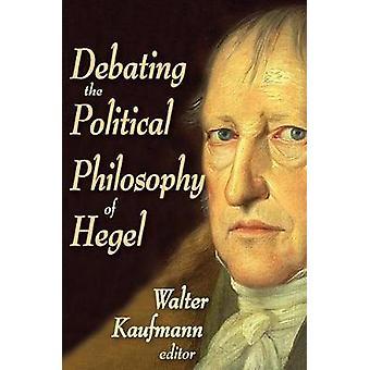 Debating the Political Philosophy of Hegel by Kaufmann & Walter