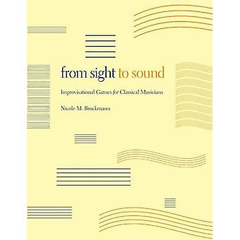 From Sight to Sound Improvisational Games for Classical Musicians by Brockmann & Nicole M.