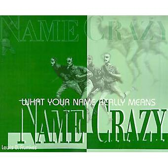 Name Crazy What Your Name Really Means by Frumkes & Lewis Burke