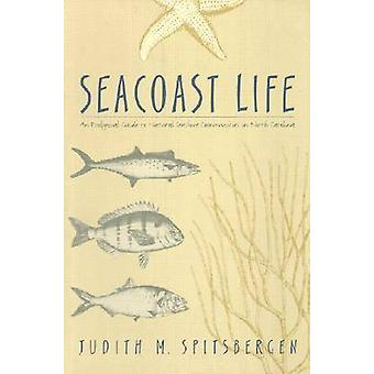 Seacoast Life An Ecological Guide to Natural Seashore Communities in North Carolina by Spitsbergen & Judith M.