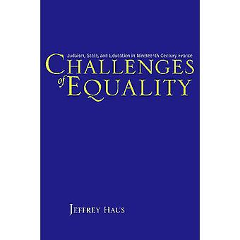 Challenges of Equality Judaism State and Education in NineteenthCentury France by Haus & Jeffrey