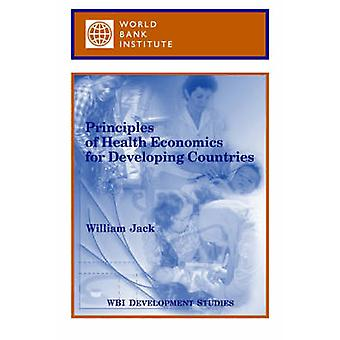 Principles of Health Economics for Developing Countries by World Bank Group