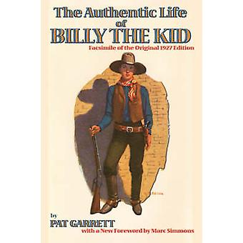 The Authentic Life of Billy the Kid by Garrett & Pat F.