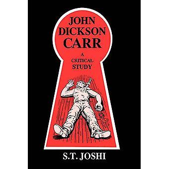 John Dickson Carr A Critical Study by Joshi & S. T.