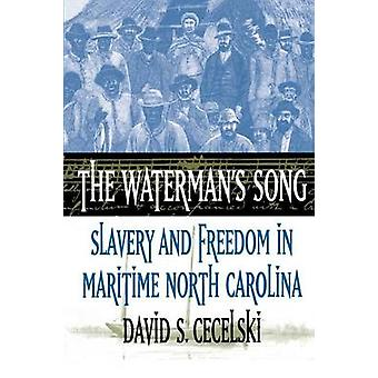 The Watermans Song Slavery and Freedom in Maritime North Carolina by Cecelski & David S.