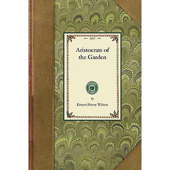 Aristocrats of the Garden by Wilson & Ernest