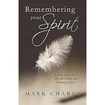 Remembering Your Spirit A Story about 911 Life After Death and Learning to Heal. by Chabus & Mark