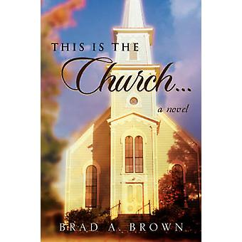 This Is The Church... by Brown & Brad A.
