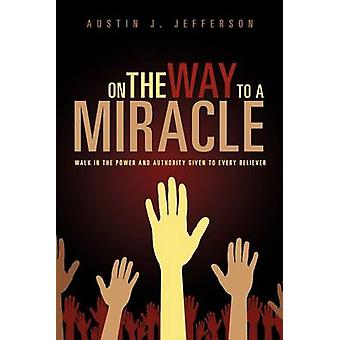 On the Way to a Miracle by Jefferson & Austin J.