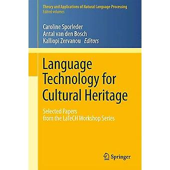 Language Technology for Cultural Heritage  Selected Papers from the LaTeCH Workshop Series by Sporleder & Caroline