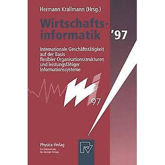 Wirtschaftsinformatik 97  Internationale Geschftsttigkeit auf der Basis flexibler Organisationsstrukturen und leistungsfhiger Informationssysteme by Krallmann & Hermann