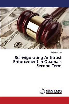 Reinvigorating Antitrust Enforcement in Obamas Second Term by Kamran Qeis