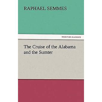 The Cruise of the Alabama and the Sumter by Semmes & Raphael