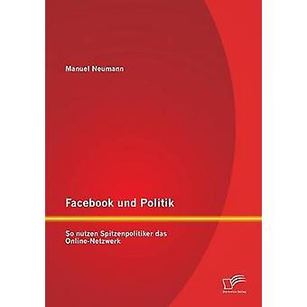 Facebook und Politik nutzen So Spitzenpolitiker das OnlineNetzwerk par Neumann & Manuel