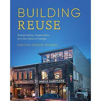 Building Reuse - Sustainability - Preservation - and the Value of Desi