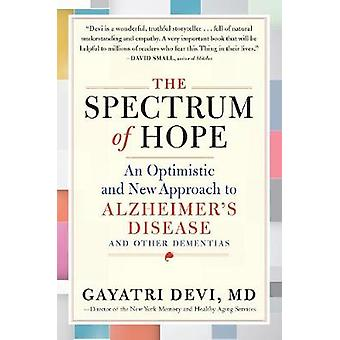 The Spectrum of Hope - An Optimistic and New Approach to Alzheimer's D