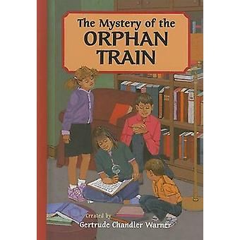 The Mystery of the Orphan Train by Robert Papp - Gertrude Chandler Wa