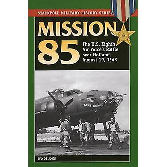 Mission 85 - The US Eighth Air Force's Battle Over Holland - August 19