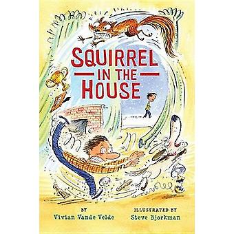 Squirrel in the House by Vivian Vande Velde - Steve Bjorkman - 978082