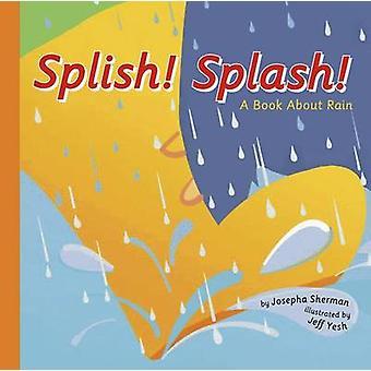 Splish! Splash! - A Book about Rain by Joesph Sherman - Jeff Yesh - 97