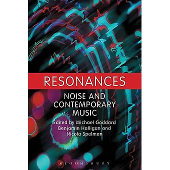 Resonances - Noise and Contemporary Music by Michael Goddard - Benjami