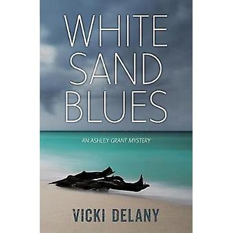 White Sand Blues - An Ashley Grant Mystery by Vicki Delany - 978145981