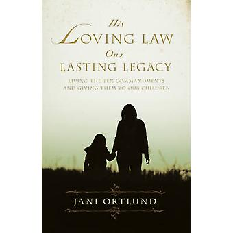 His Loving Law - Our Lasting Legacy - Living the Ten Commandments and