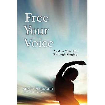 Free Your Voice - Awaken Your Life Through Singing by Silvia Nakkach -