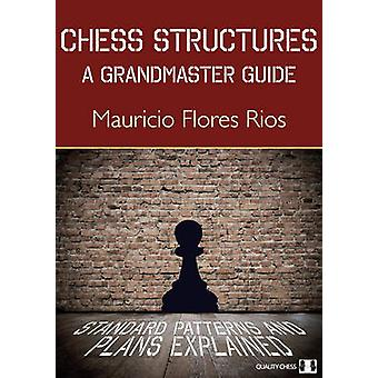 Chess Structures - A Grandmaster Guide by Mauricio Flores Rios - 97817