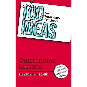 100 Ideas for Secondary Teachers Outstanding Lessons by Ross McGill