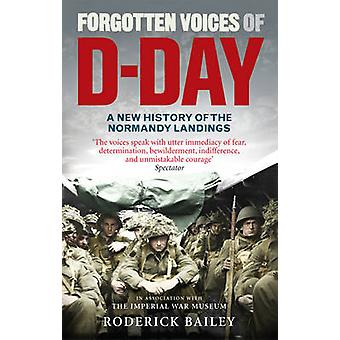 Forgotten Voices of D-Day - A Powerful New History of the Normandy Lan