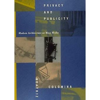 Privacy and Publicity - Modern Architecture as Mass Media by Beatriz C