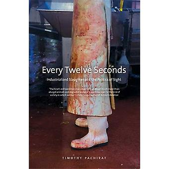 Every Twelve Seconds - Industrialized Slaughter and the Politics of Si