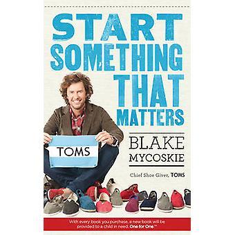 Beginnen Sie etwas, was von Blake Mycoskie - 9780753540244 Buch zählt