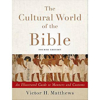 The Cultural World of the Bible - An Illustrated Guide to Manners and