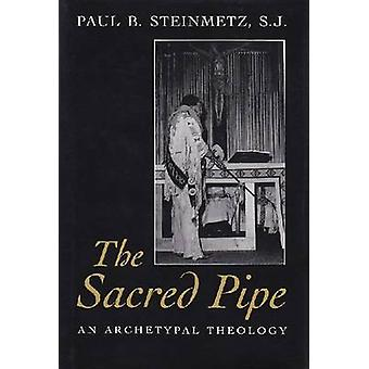 La pipa sagrada - una teología arquetípica por Paul B. Steinmetz - 978081