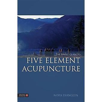 O guia simples para cinco elementos acupuntura por Nora Franglen - 97818