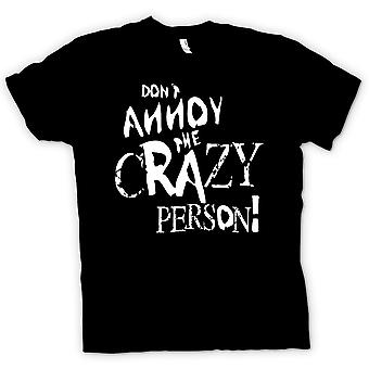 Womens T Shirt Don�t Annoy The Crazy Person - Mad Funny