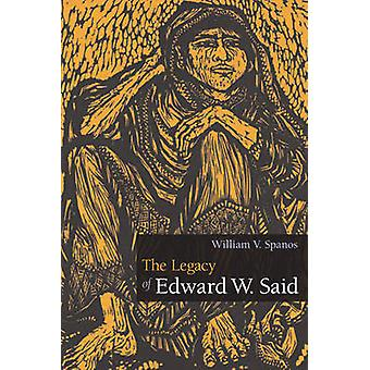 The Legacy of Edward W. Said by William V. Spanos - 9780252075728 Book