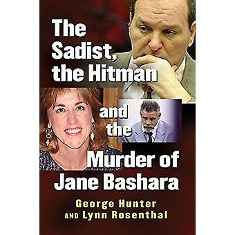 The Sadist - the Hitman and the Murder of Jane Bashara by George Hunt