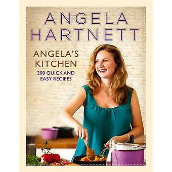 Angela's Kitchen: 200 Quick and Easy Recipes