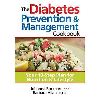 La prévention du diabète; Gestion Cookbook: Votre Plan en 10 étapes pour la Nutrition; Mode de vie
