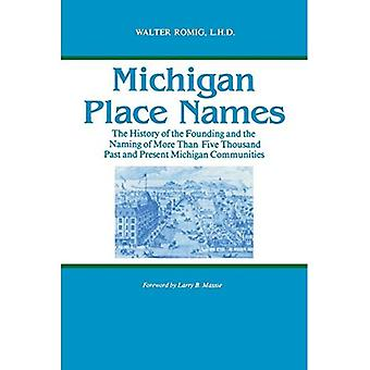 Michigan Place Names: The History of the Founding and the Naming of More Then Five Thousand Past and Present Michigan Communities