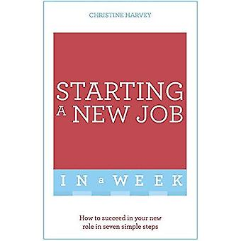 Starting A New Job In A Week: How To Succeed In Your New Role In Seven Simple Steps