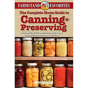 The Complete Home Guide to Canning & Preserving: Farmstand Favorites: Includes Over 75 Easy Recipes for Jams, Jellies, Pickles, Sauces, and More